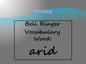 Monday Bell Ringer Vocabulary Word arid SPELLING WORDS