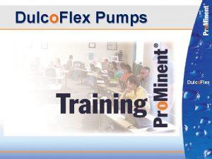 Dulco Flex Pumps Dulco Flex 1 AGENDA Peristaltic