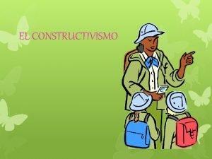 EL CONSTRUCTIVISMO DEFINICIN Autores que han influido en
