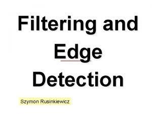 Filtering and Edge Detection Szymon Rusinkiewicz Convolution how