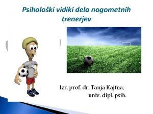 Psiholoki vidiki dela nogometnih trenerjev Izr prof dr