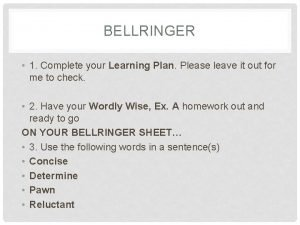 BELLRINGER 1 Complete your Learning Plan Please leave