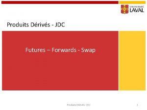 Produits Drivs JDC Futures Forwards Swap Produits Drivs