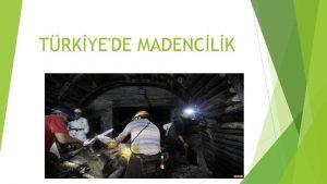TRKYEDE MADENCLK Trkiyedeki Maden Rezervleri Dnyadaki endstriyel ham