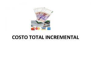 COSTO TOTAL INCREMENTAL EL COSTO TOTAL INCREMENTAL Es