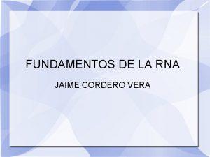 FUNDAMENTOS DE LA RNA JAIME CORDERO VERA FUNDAMENTOS
