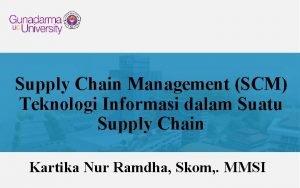 Supply Chain Management SCM Teknologi Informasi dalam Suatu