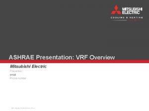 ASHRAE Presentation VRF Overview Mitsubishi Electric Presenter email