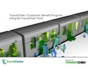 Transit Chek Commuter Benefit Program Using the Transit