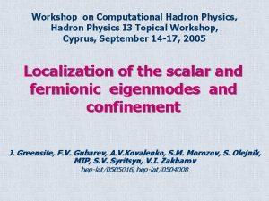 Workshop on Computational Hadron Physics Hadron Physics I