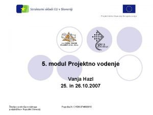 Projekt delno financira Evropska unija 5 modul Projektno