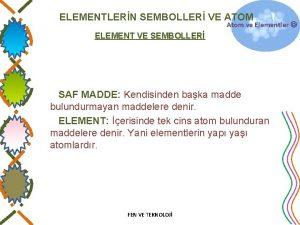 ELEMENTLERN SEMBOLLER VE ATOM Atom ve Elementler ELEMENT