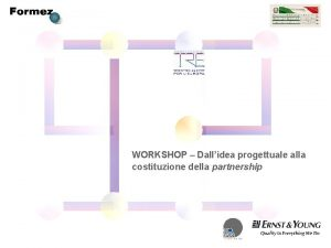 WORKSHOP Dallidea progettuale alla costituzione della partnership Indice