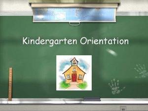 Kindergarten Orientation Welcome to Kindergarten 2018 2019 School