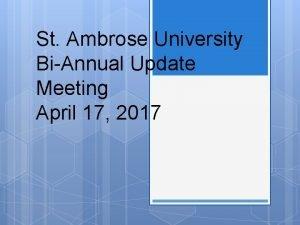 St Ambrose University BiAnnual Update Meeting April 17