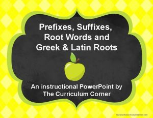 Prefixes Suffixes Root Words and Greek Latin Roots