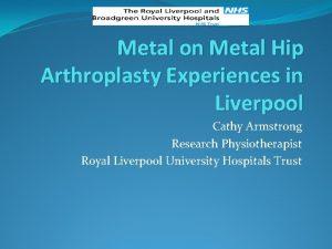 Metal on Metal Hip Arthroplasty Experiences in Liverpool