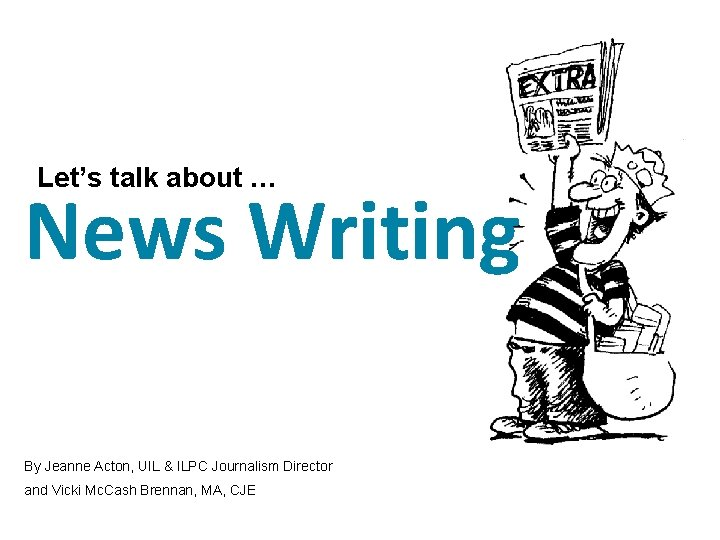Lets talk about News Writing By Jeanne Acton