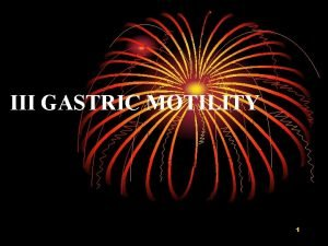 III GASTRIC MOTILITY 1 Major Function of Gastric