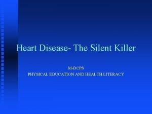Heart Disease The Silent Killer MDCPS PHYSICAL EDUCATION