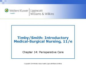 TimbySmith Introductory MedicalSurgical Nursing 11e Chapter 14 Perioperative