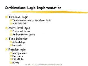Combinational Logic Implementation z Twolevel logic y Implementations