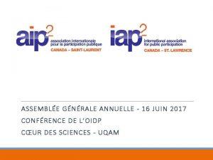 ASSEMBLE GNRALE ANNUELLE 16 JUIN 2017 CONFRENCE DE