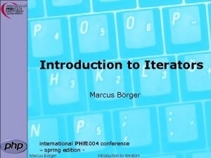 Introduction to Iterators Marcus Brger international PHP 2004