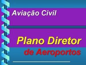 Aviao Civil Plano Diretor de Aeroportos PLANO DIRETOR