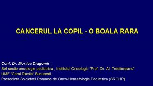 CANCERUL LA COPIL O BOALA RARA Conf Dr