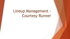 Lineup Management Courtesy Runner Courtesy Runner Rule For