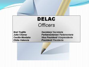 DELAC Officers Itzel Trujillo Julia Chavez Cecilia Montao