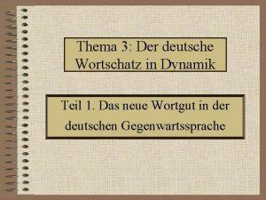 Thema 3 Der deutsche Wortschatz in Dynamik Teil