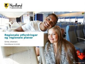 Regionale utfordringer og regionale planer Greta Johansen Plankonferansen