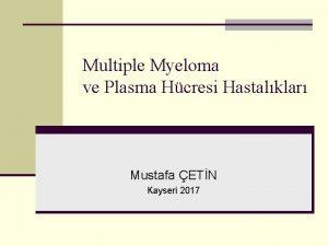 Multiple Myeloma ve Plasma Hcresi Hastalklar Mustafa ETN