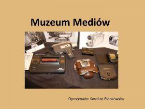 Muzeum Mediw Opracowaa Karolina Blonkowska Wydarzenie jakiego jeszcze