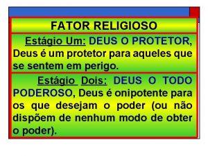 FATOR RELIGIOSO Estgio Um DEUS O PROTETOR Deus