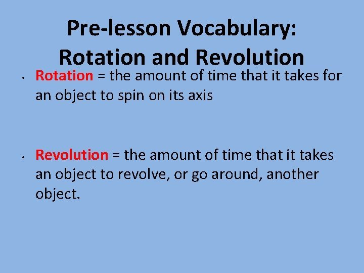 Prelesson Vocabulary Rotation and Revolution Rotation the amount