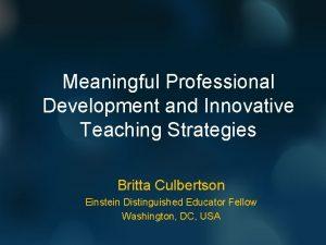 Meaningful Professional Development and Innovative Teaching Strategies Britta
