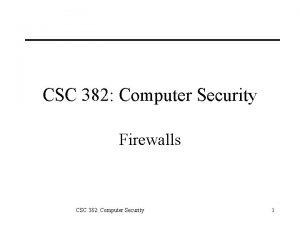 CSC 382 Computer Security Firewalls CSC 382 Computer