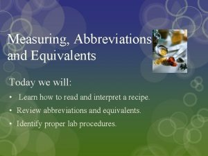 Measuring Abbreviations and Equivalents Today we will Learn
