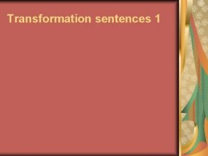 Transformation sentences 1 Transformation sentences 1 Rewrite the
