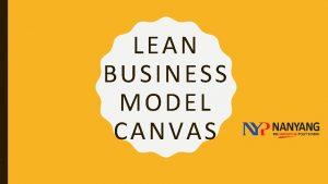 LEAN BUSINESS MODEL CANVAS THE ORIGINAL BUSINESS MODEL