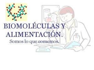 BIOMOLCULAS Y ALIMENTACIN Somos lo que comemos Biomolculas
