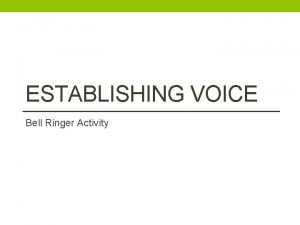 ESTABLISHING VOICE Bell Ringer Activity Voice is An