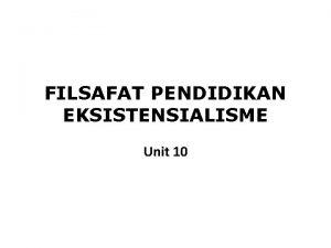 FILSAFAT PENDIDIKAN EKSISTENSIALISME Unit 10 Filsafat eksistensialisme pertamakali