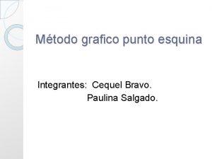 Mtodo grafico punto esquina Integrantes Cequel Bravo Paulina