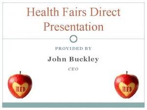 Health Fairs Direct Presentation PROVIDED BY John Buckley