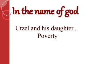 In the name of god Utzel and his