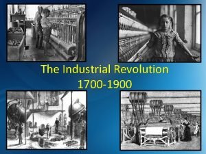 The Industrial Revolution 1700 1900 Create a list